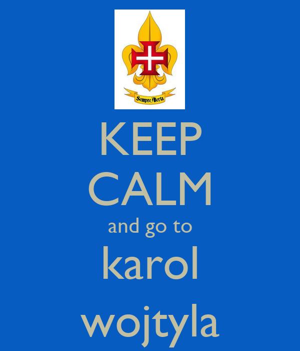 KEEP CALM and go to karol wojtyla
