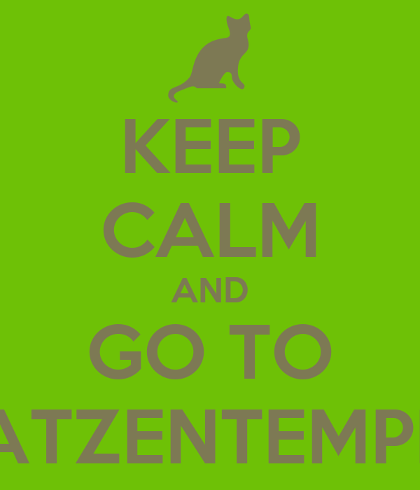 KEEP CALM AND GO TO KATZENTEMPEL