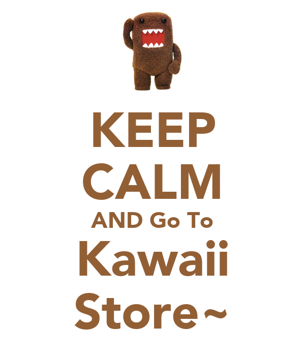 KEEP CALM AND Go To Kawaii Store~