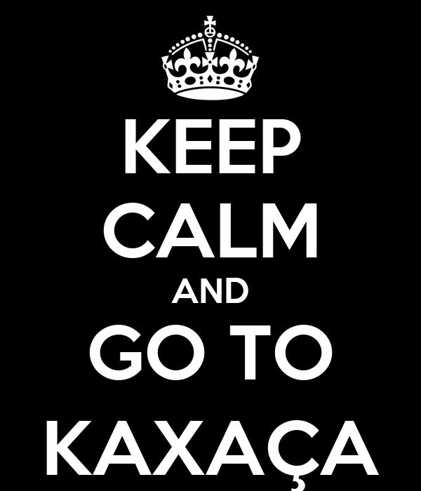 KEEP CALM AND GO TO KAXAÇA
