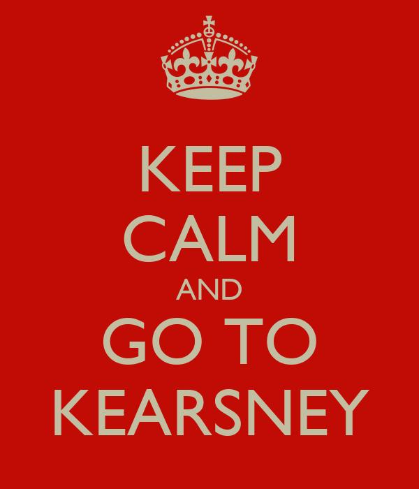 KEEP CALM AND GO TO KEARSNEY