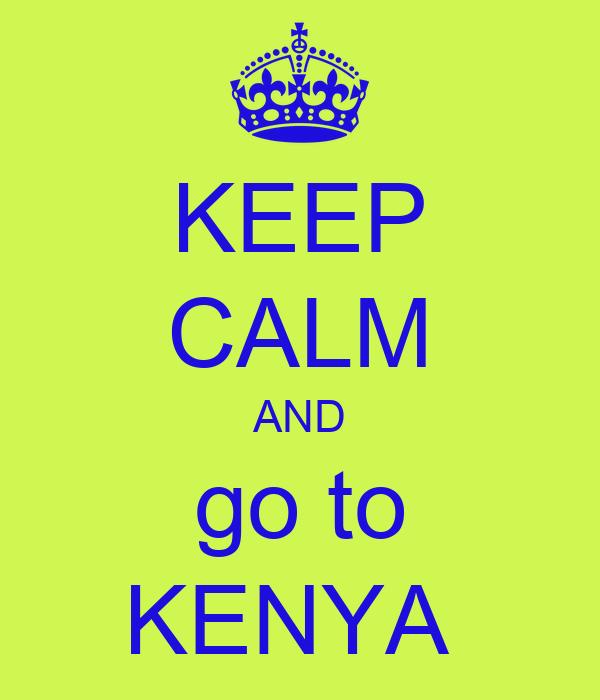 KEEP CALM AND go to KENYA