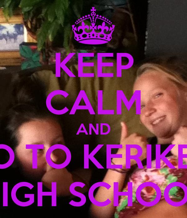 KEEP CALM AND GO TO KERIKERI HIGH SCHOOL