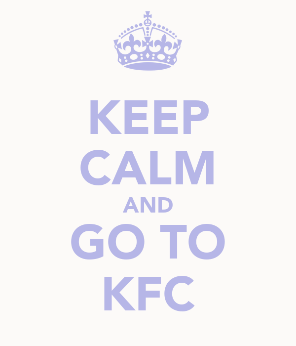 KEEP CALM AND GO TO KFC