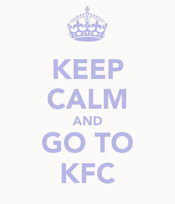 KEEP CALM AND GO TO KFC