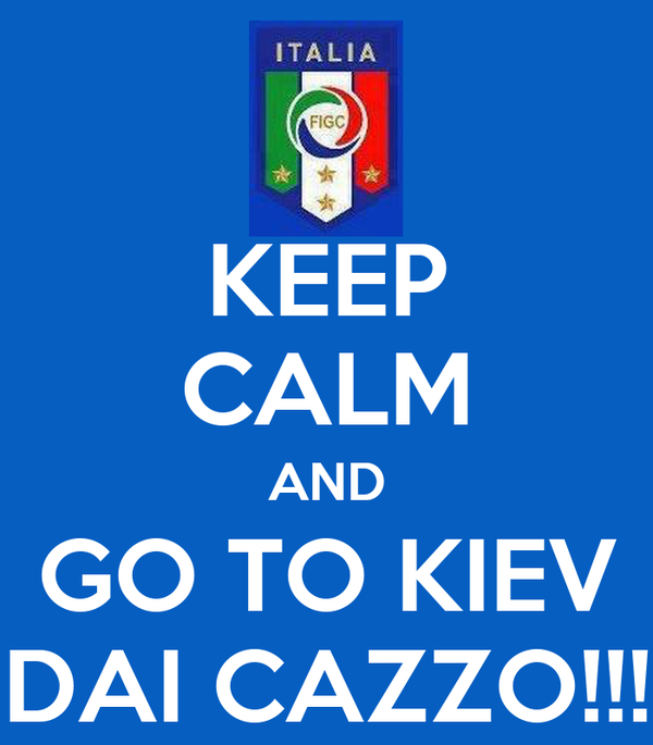 KEEP CALM AND GO TO KIEV DAI CAZZO!!!