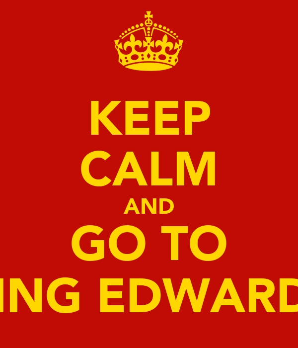 KEEP CALM AND GO TO KING EDWARDS