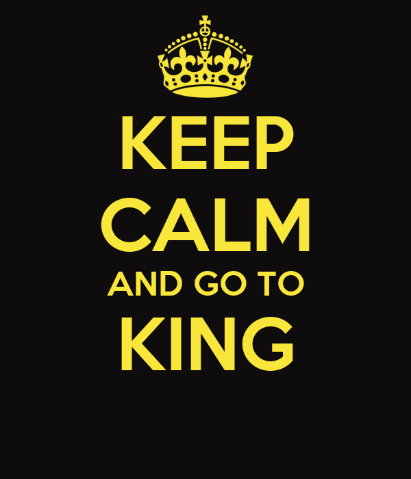 KEEP CALM AND GO TO KING