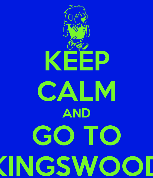 KEEP CALM AND GO TO KINGSWOOD