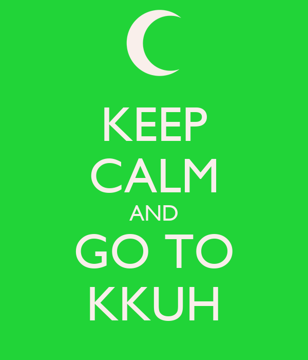 KEEP CALM AND GO TO KKUH
