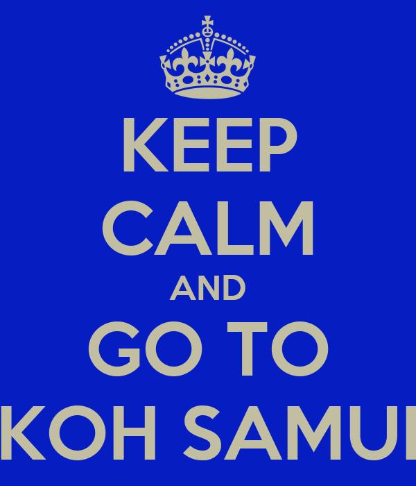 KEEP CALM AND GO TO KOH SAMUI