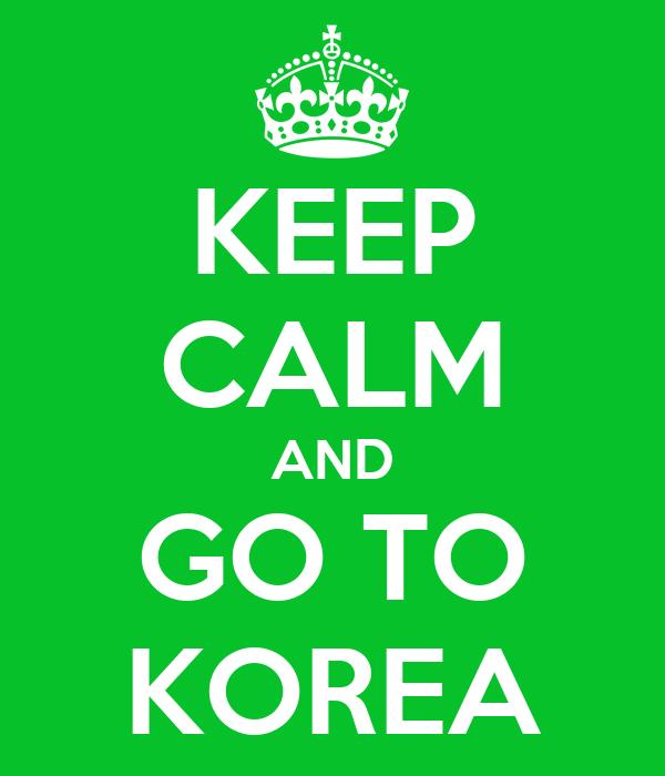 KEEP CALM AND GO TO KOREA