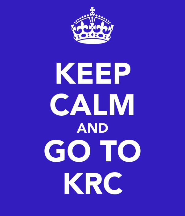 KEEP CALM AND GO TO KRC