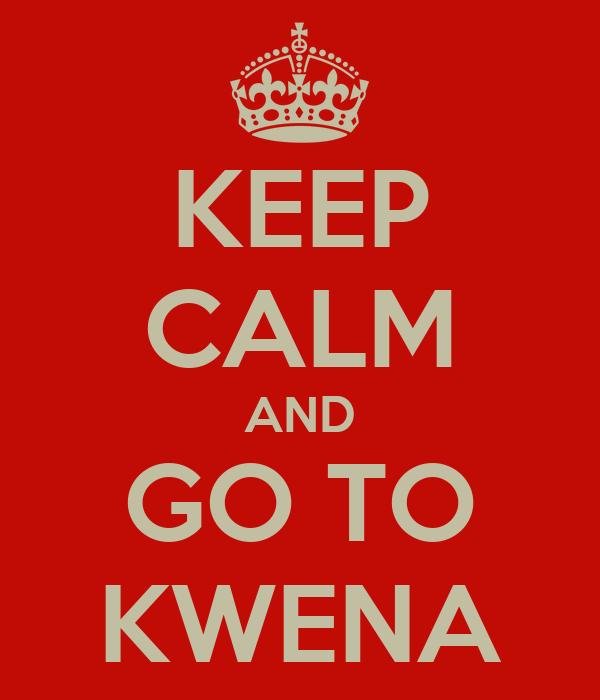 KEEP CALM AND GO TO KWENA