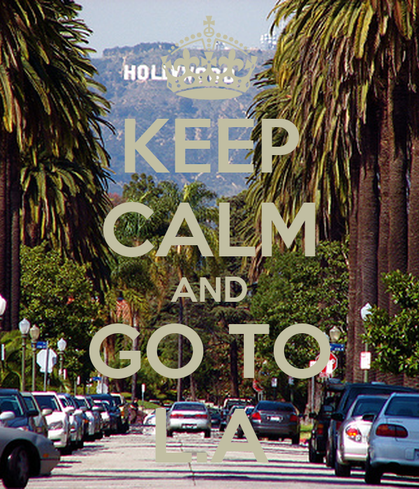 KEEP CALM AND GO TO L.A