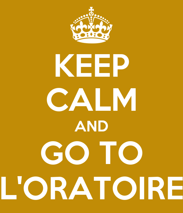 KEEP CALM AND GO TO L'ORATOIRE
