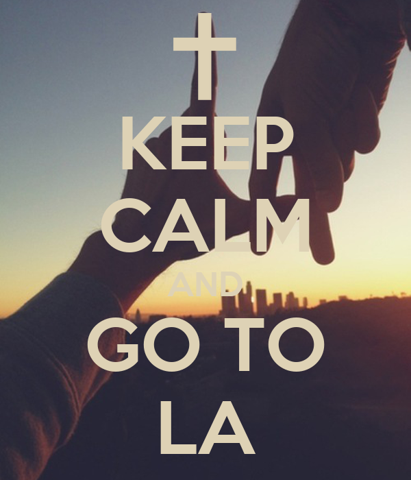 KEEP CALM AND GO TO LA