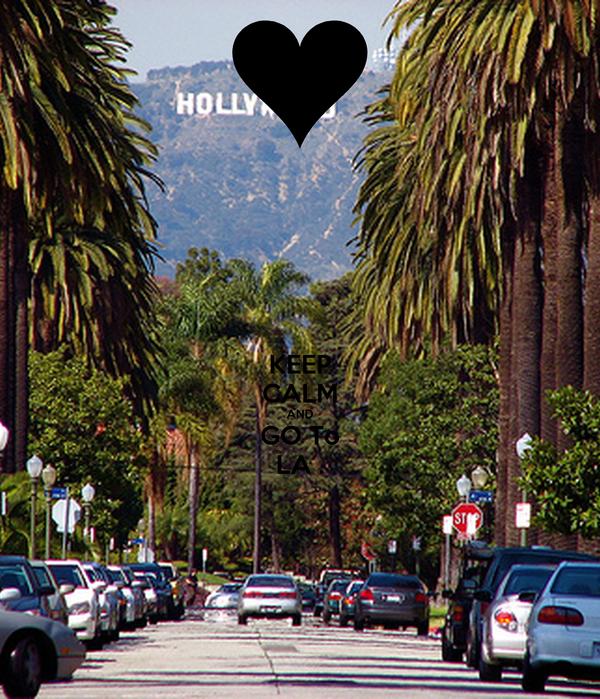 KEEP CALM AND GO To LA .