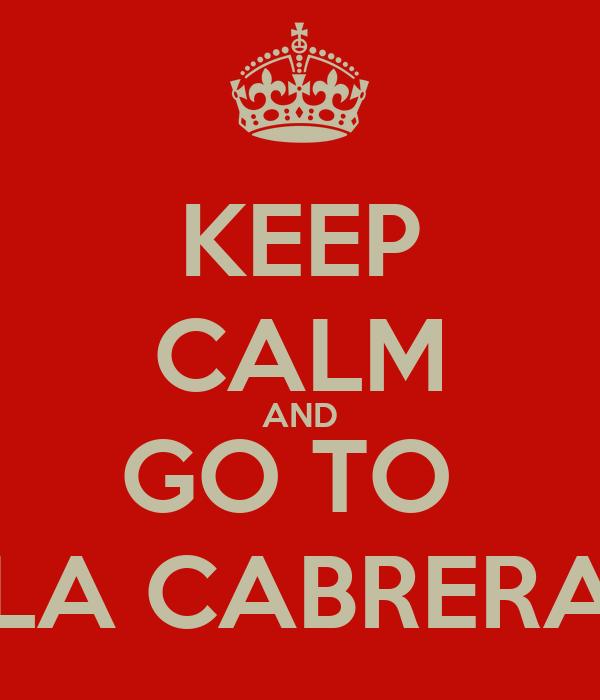 KEEP CALM AND GO TO  LA CABRERA