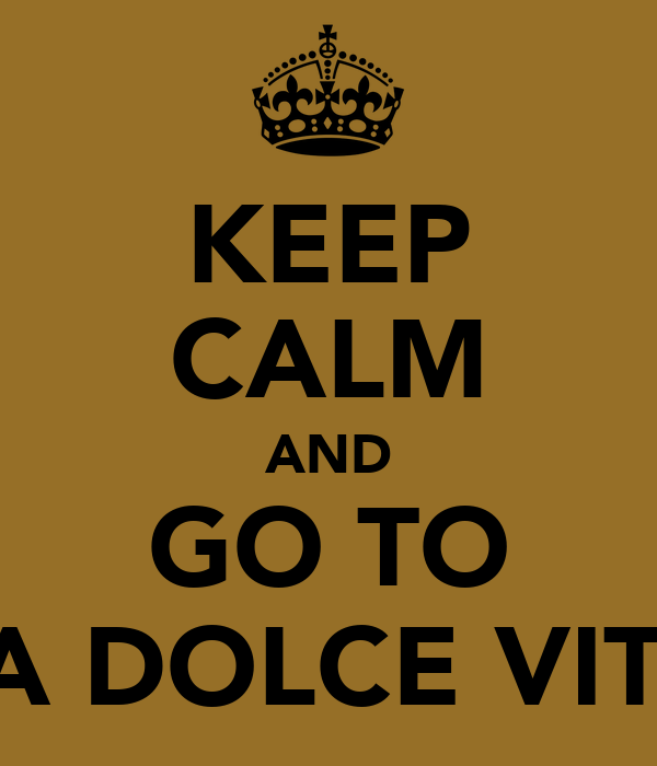KEEP CALM AND GO TO LA DOLCE VITA