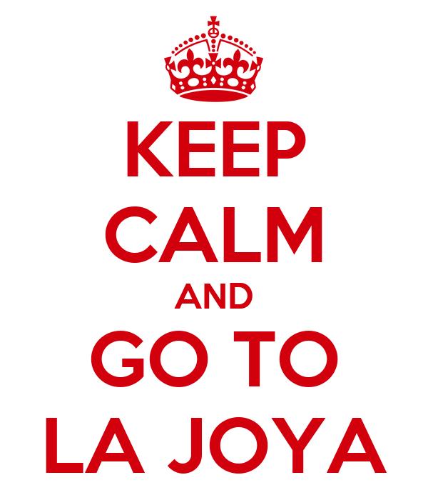 KEEP CALM AND GO TO LA JOYA