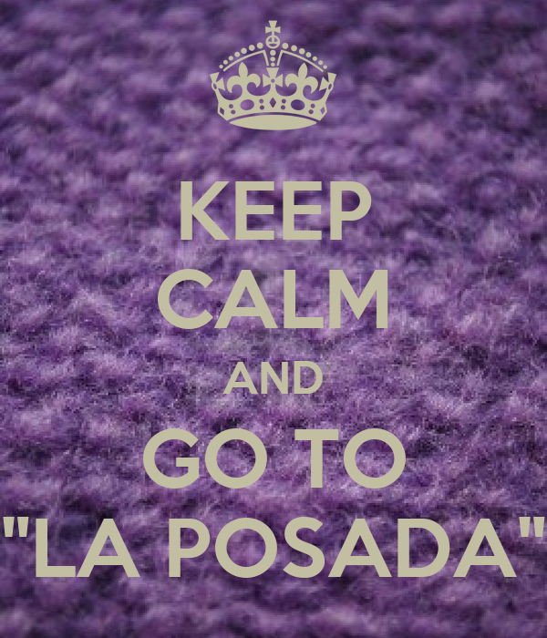 "KEEP CALM AND GO TO ""LA POSADA"""