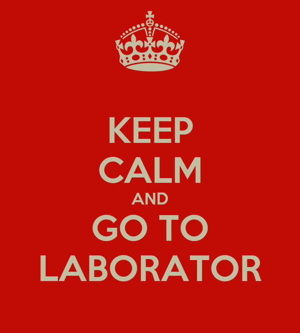 KEEP CALM AND GO TO LABORATOR