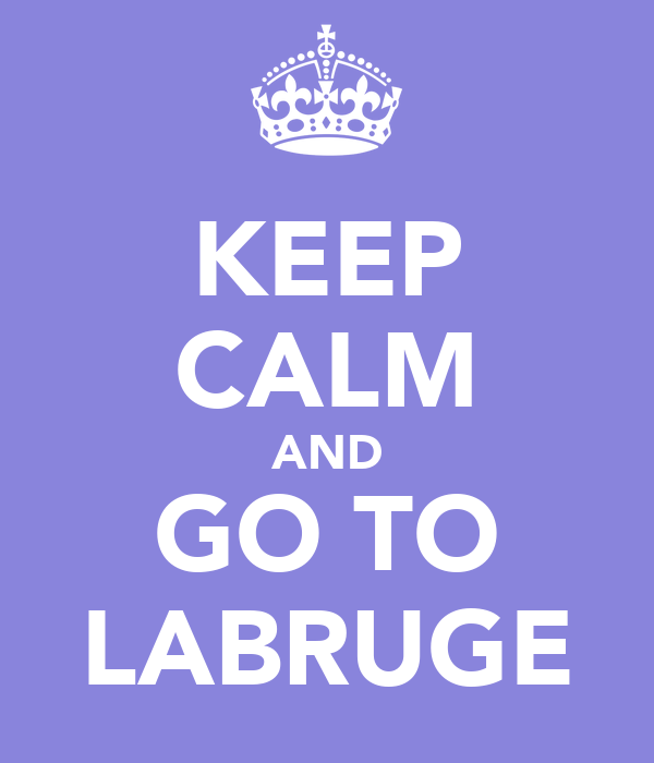 KEEP CALM AND GO TO LABRUGE