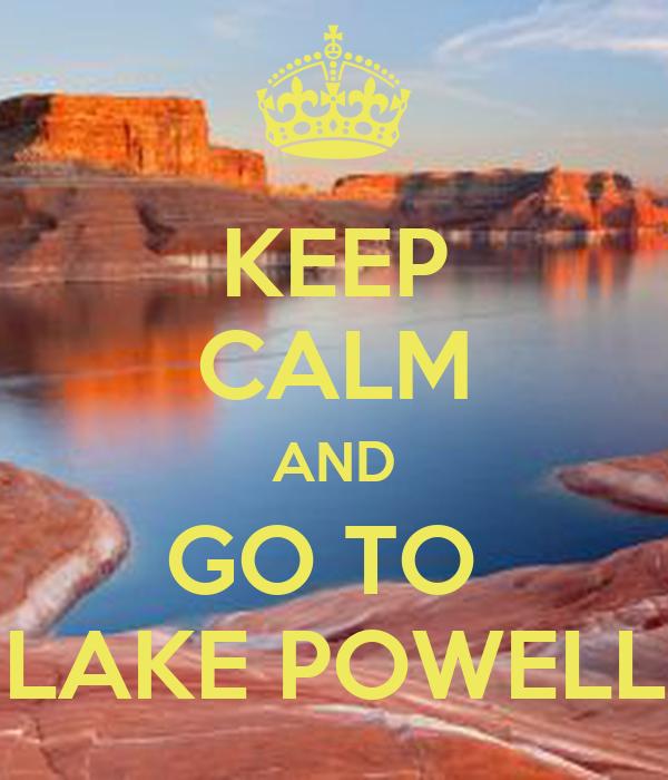 KEEP CALM AND GO TO  LAKE POWELL