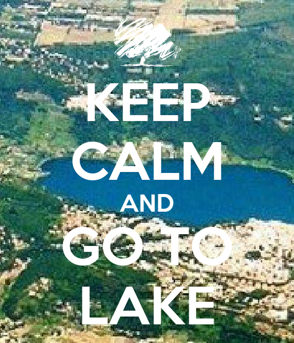 KEEP CALM AND GO TO LAKE