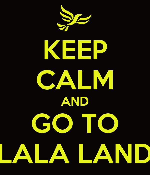 KEEP CALM AND GO TO LALA LAND