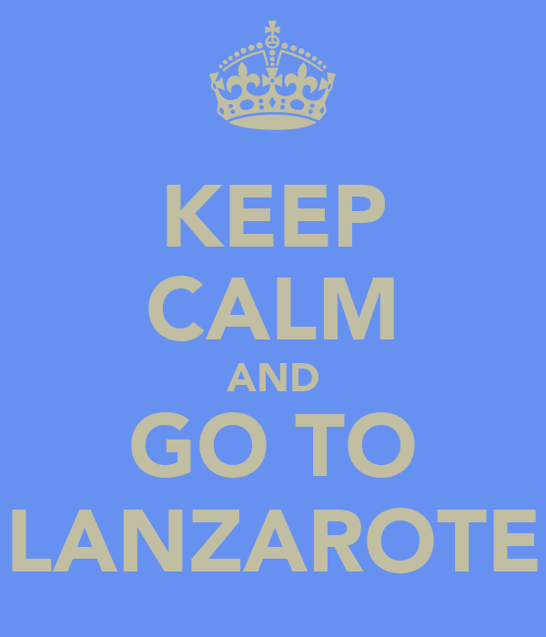 KEEP CALM AND GO TO LANZAROTE