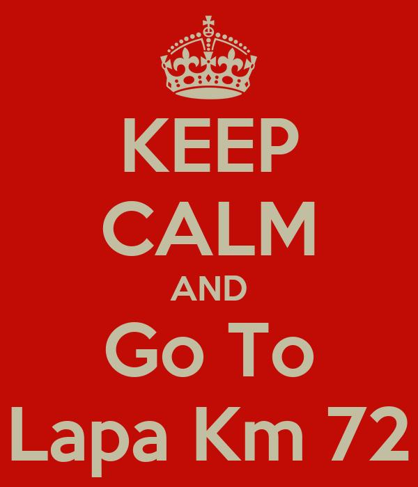 KEEP CALM AND Go To Lapa Km 72