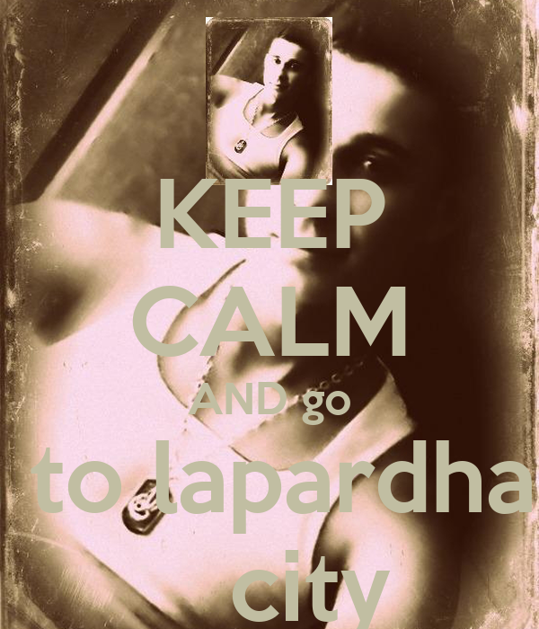 KEEP CALM AND go  to lapardha    city