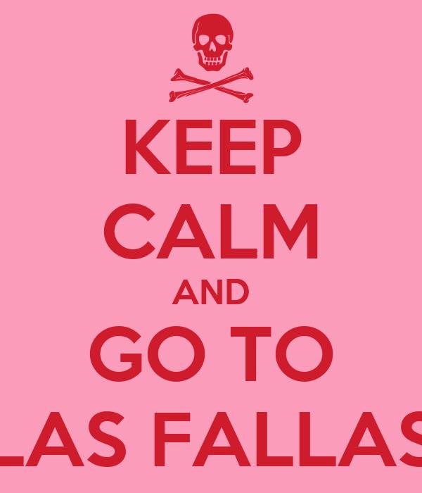 KEEP CALM AND GO TO LAS FALLAS