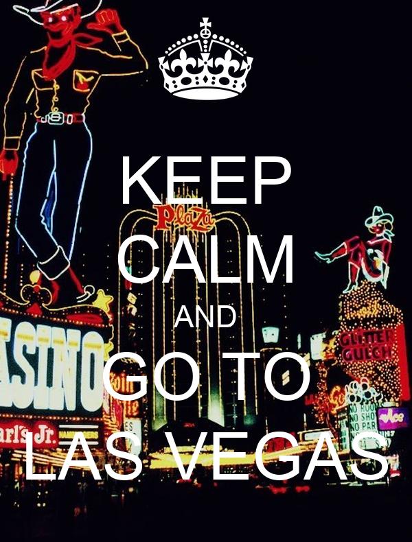 KEEP CALM AND GO TO LAS VEGAS