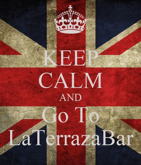 KEEP CALM AND Go To LaTerrazaBar