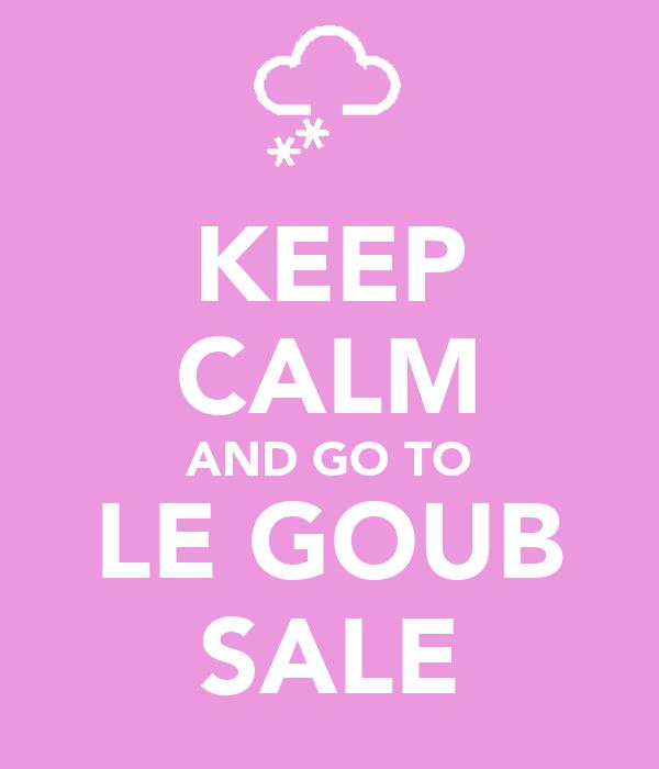 KEEP CALM AND GO TO LE GOUB SALE
