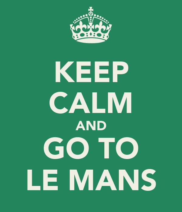 KEEP CALM AND GO TO LE MANS