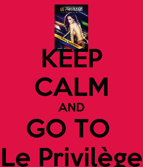 KEEP CALM AND GO TO  Le Privilège