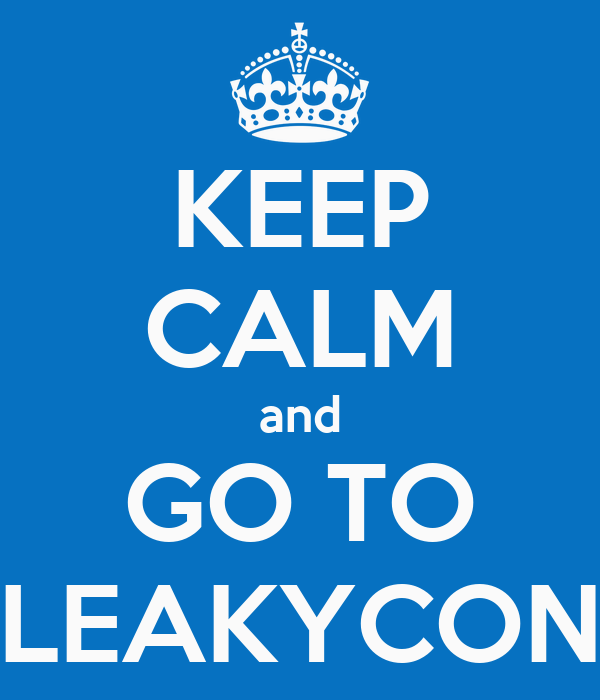 KEEP CALM and GO TO LEAKYCON