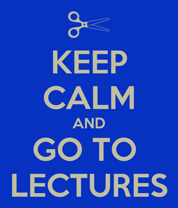 KEEP CALM AND GO TO  LECTURES