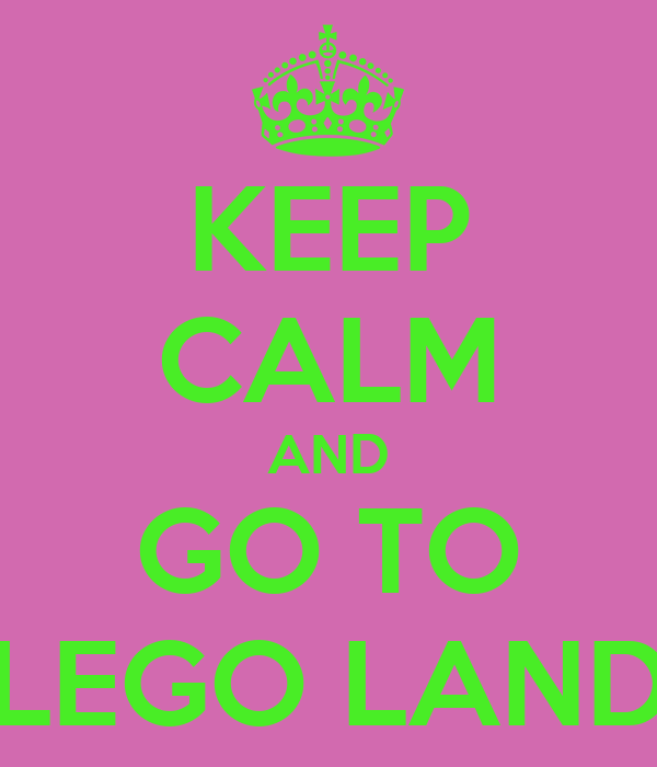 KEEP CALM AND GO TO LEGO LAND