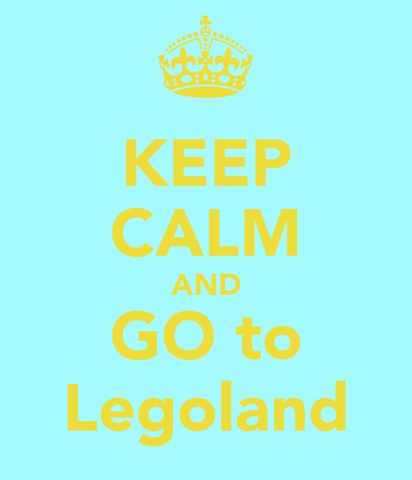 KEEP CALM AND GO to Legoland