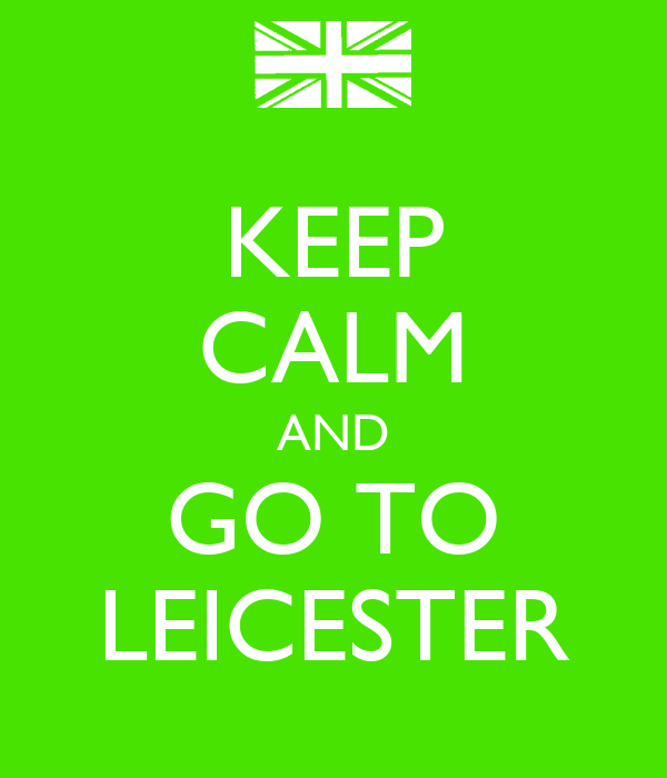 KEEP CALM AND GO TO LEICESTER