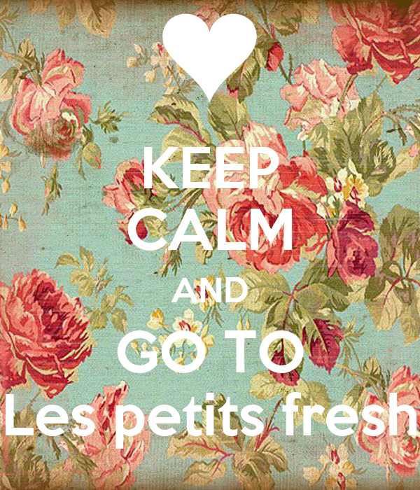 KEEP CALM AND GO TO Les petits fresh