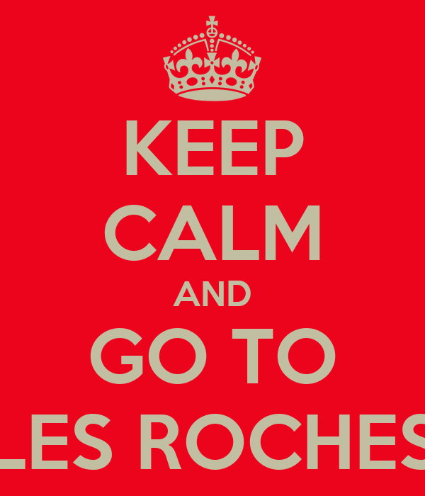 KEEP CALM AND GO TO LES ROCHES