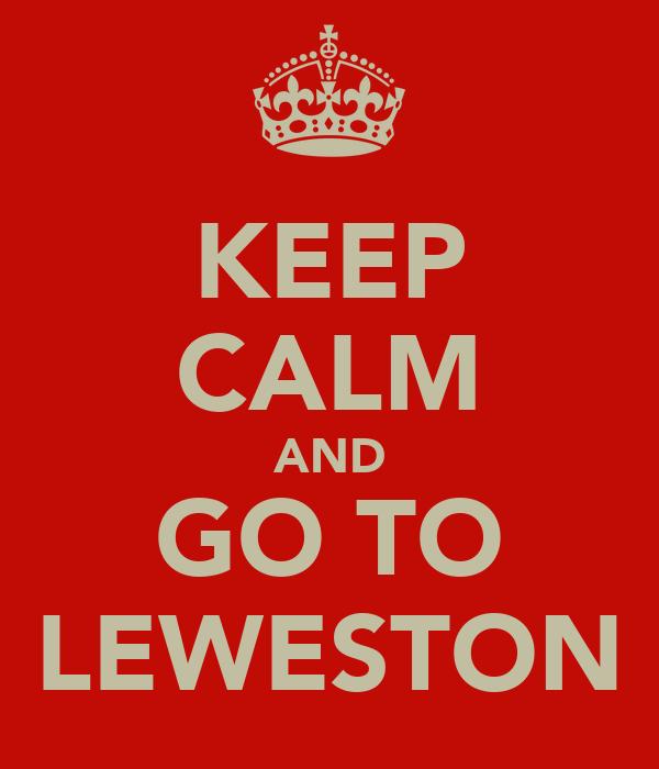 KEEP CALM AND GO TO LEWESTON