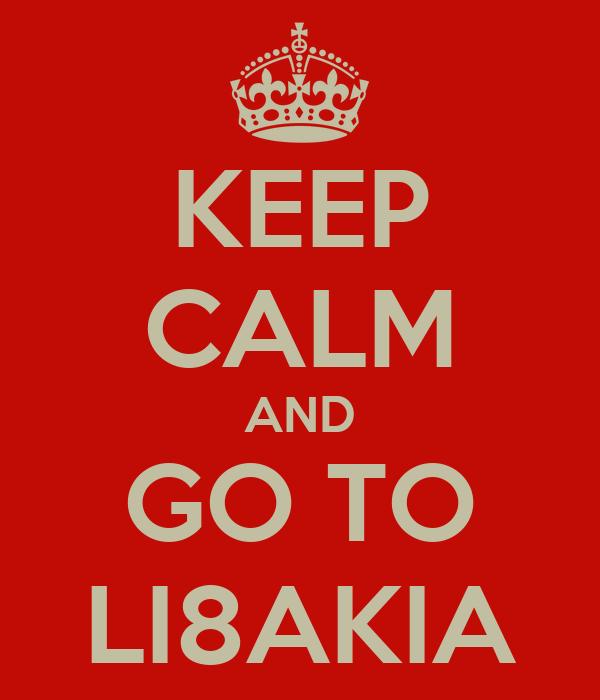 KEEP CALM AND GO TO LI8AKIA