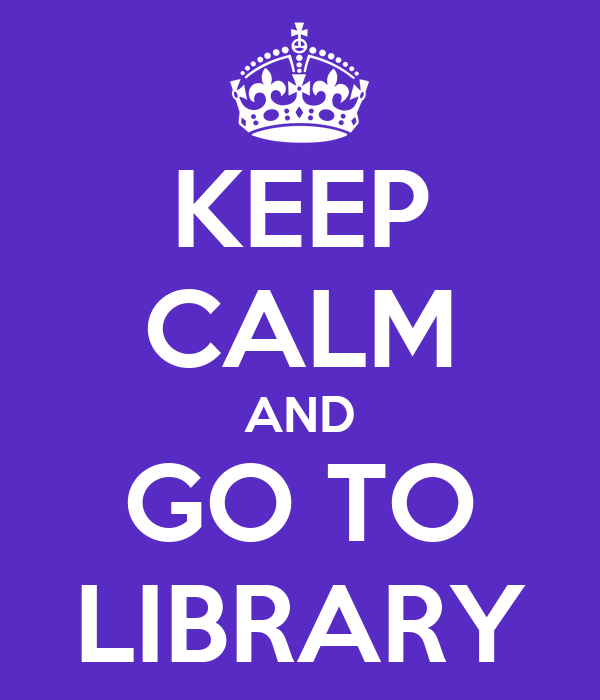 KEEP CALM AND GO TO LIBRARY